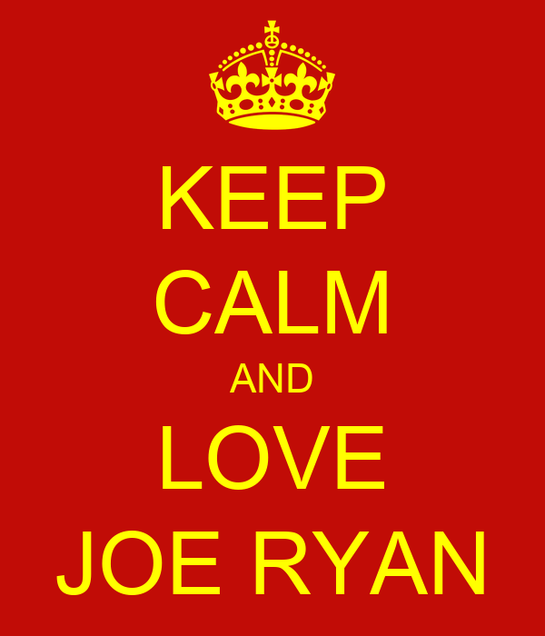 KEEP CALM AND LOVE JOE RYAN