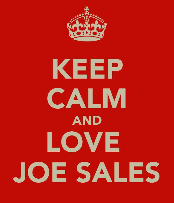 KEEP CALM AND LOVE  JOE SALES
