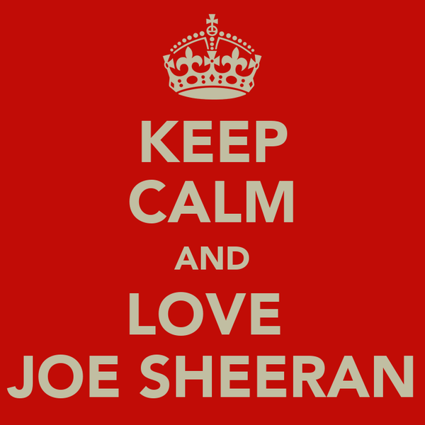 KEEP CALM AND LOVE  JOE SHEERAN
