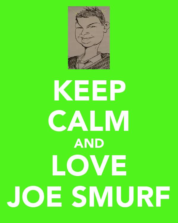 KEEP CALM AND LOVE JOE SMURF