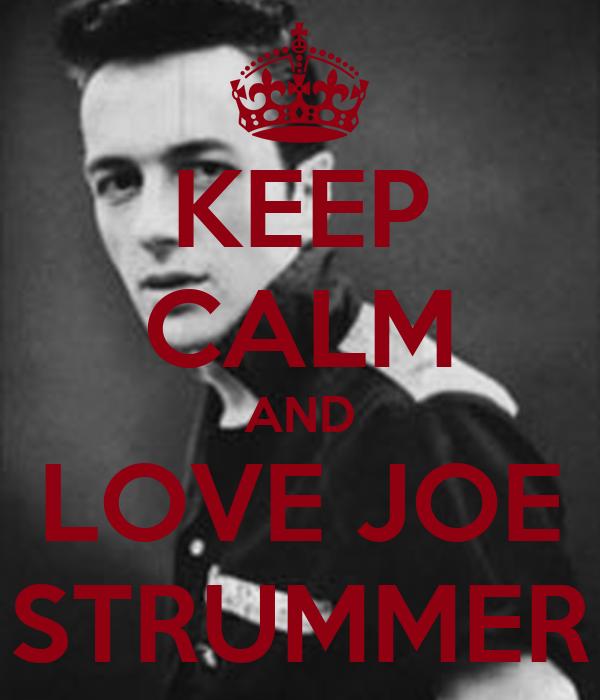 KEEP CALM AND LOVE JOE STRUMMER