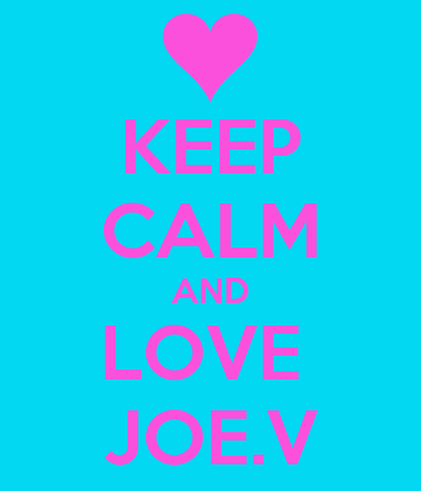 KEEP CALM AND LOVE  JOE.V