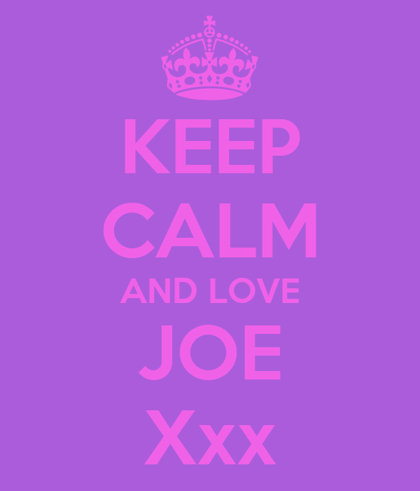 KEEP CALM AND LOVE JOE Xxx