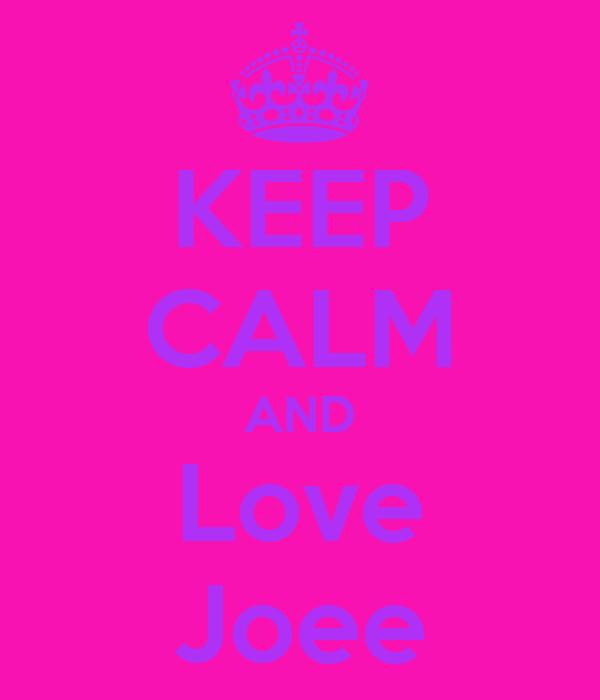 KEEP CALM AND Love Joee