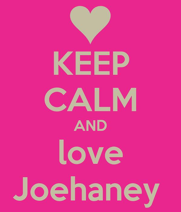 KEEP CALM AND love Joehaney