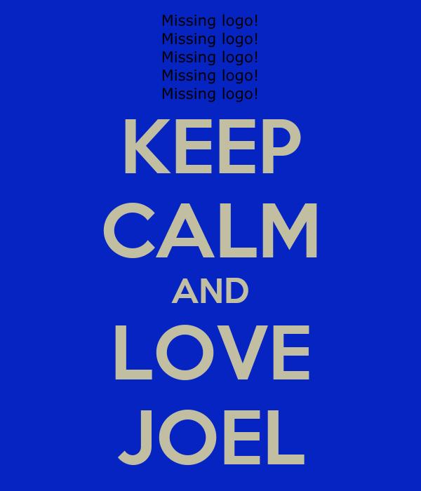 KEEP CALM AND LOVE JOEL