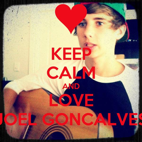 KEEP CALM AND LOVE JOEL GONCALVES