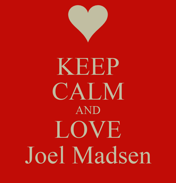 KEEP CALM AND LOVE Joel Madsen