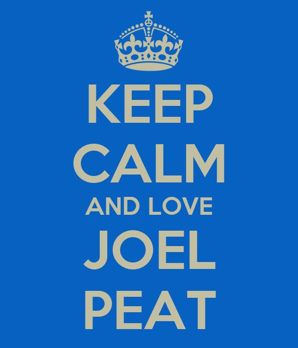 KEEP CALM AND LOVE JOEL PEAT