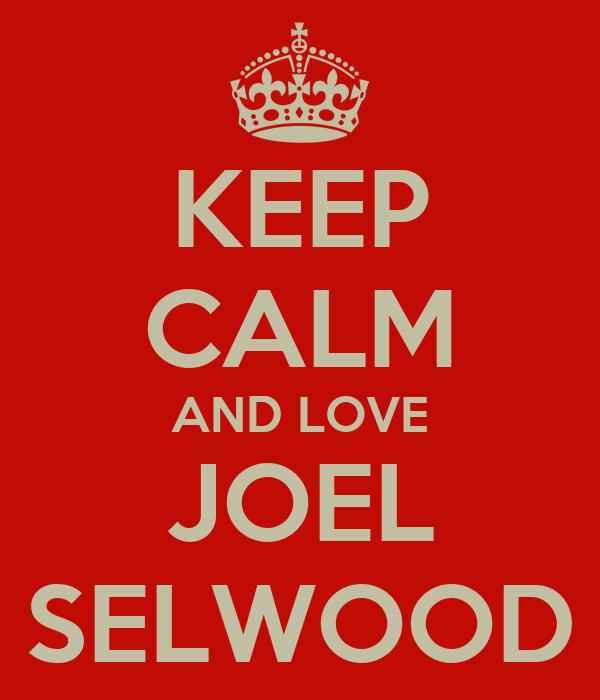 KEEP CALM AND LOVE JOEL SELWOOD