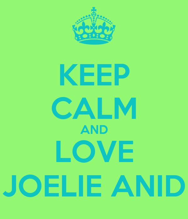 KEEP CALM AND LOVE JOELIE ANID