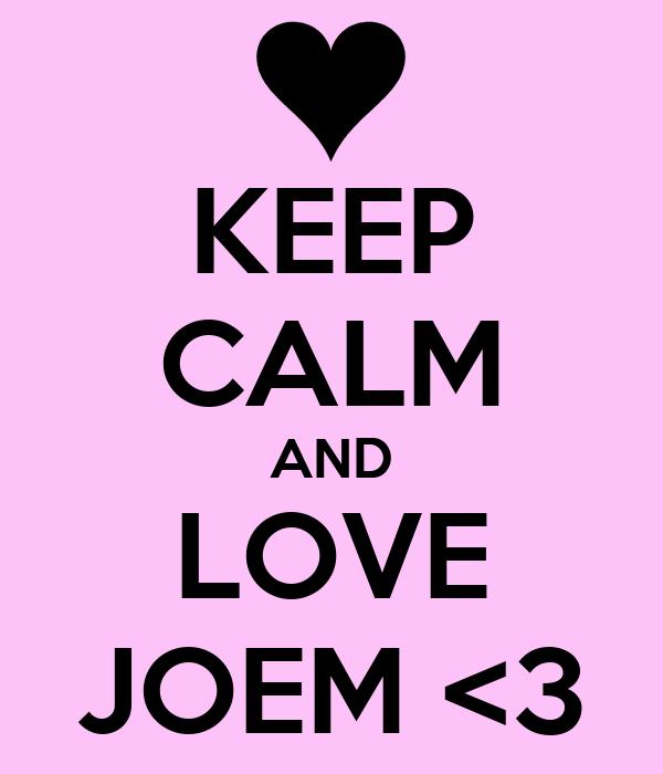 KEEP CALM AND LOVE JOEM <3