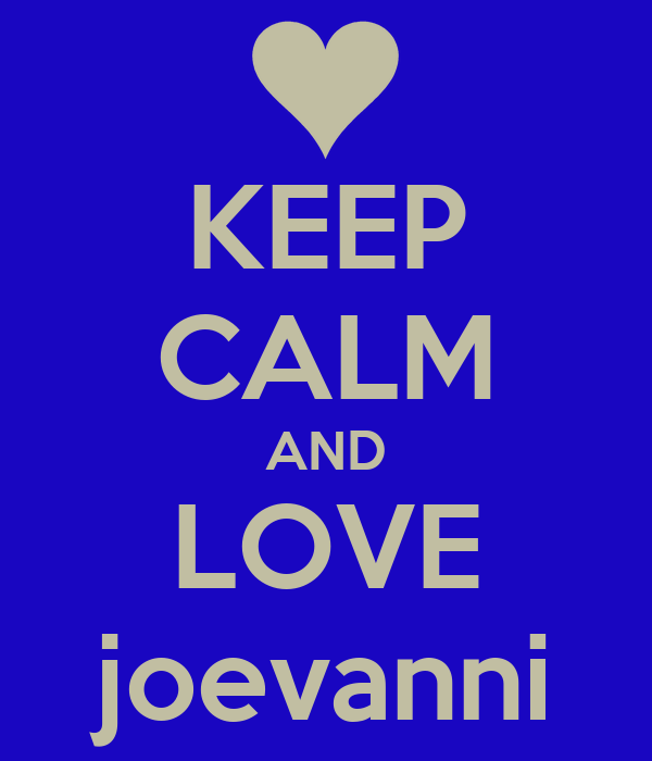 KEEP CALM AND LOVE joevanni