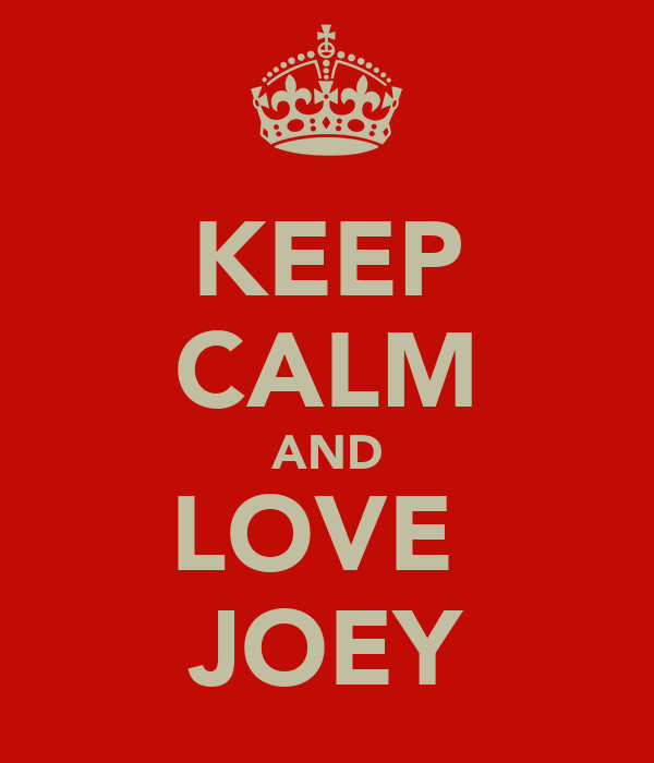 KEEP CALM AND LOVE  JOEY