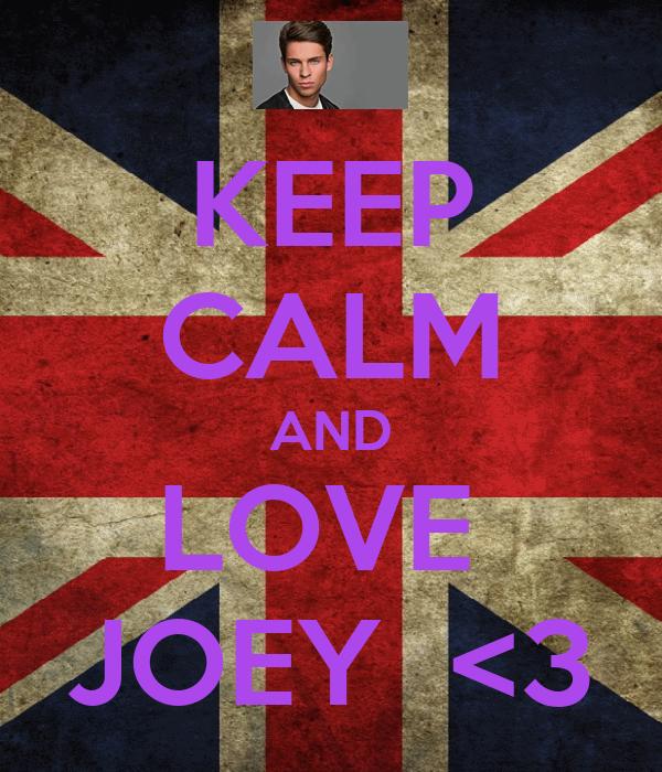 KEEP CALM AND LOVE  JOEY  <3
