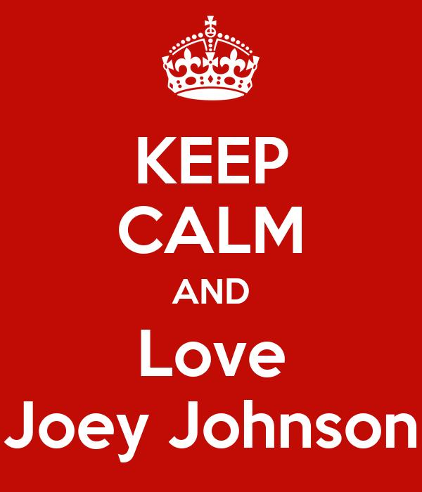 KEEP CALM AND Love Joey Johnson
