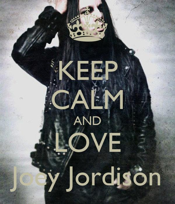 KEEP CALM AND LOVE Joey Jordison