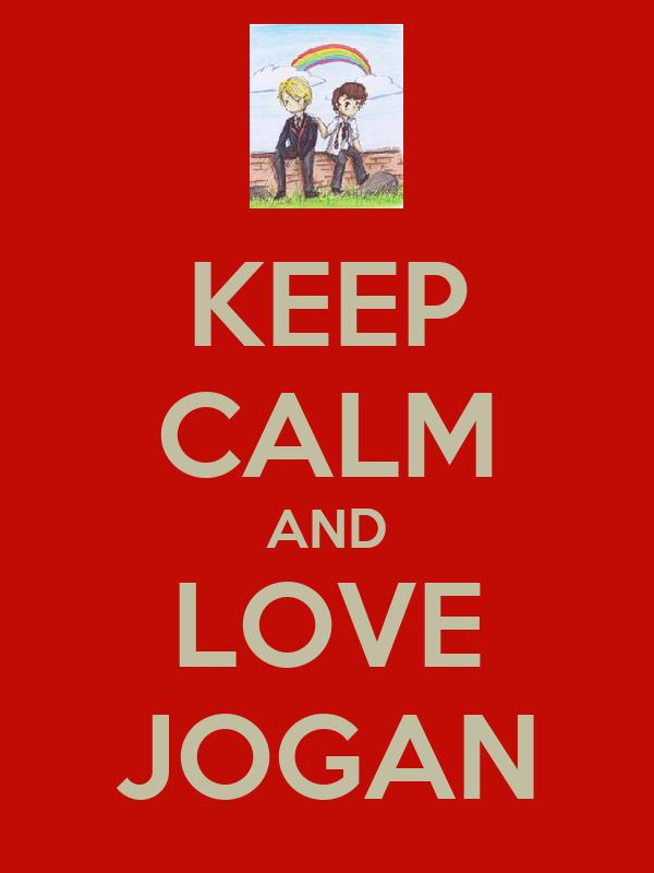 KEEP CALM AND LOVE JOGAN