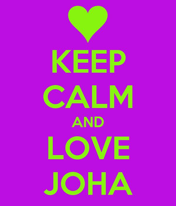 KEEP CALM AND LOVE JOHA