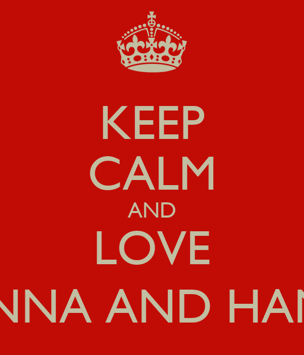 KEEP CALM AND LOVE JOHANNA AND HANNAH