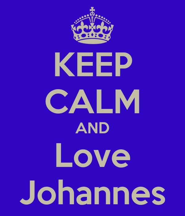 KEEP CALM AND Love Johannes