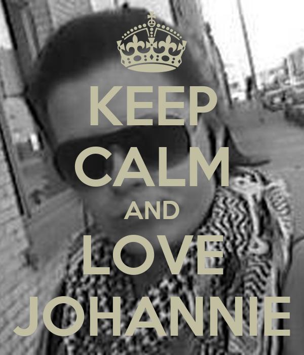 KEEP CALM AND LOVE JOHANNIE