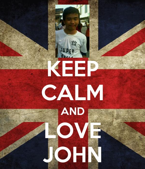 KEEP CALM AND LOVE JOHN