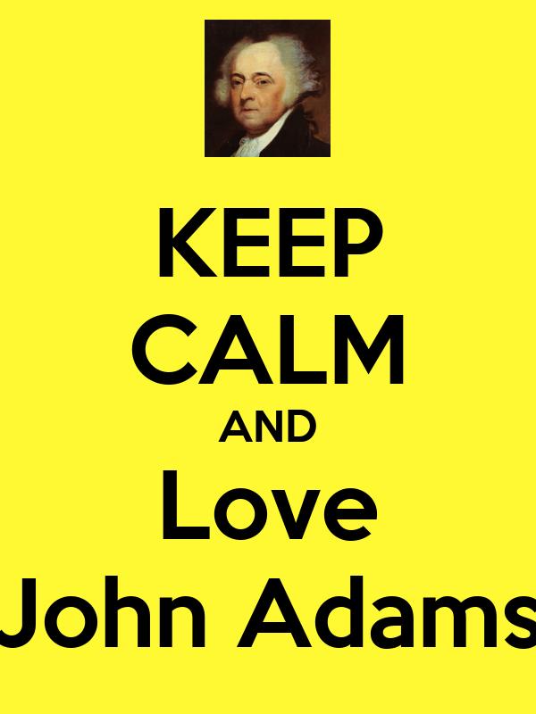 KEEP CALM AND Love John Adams