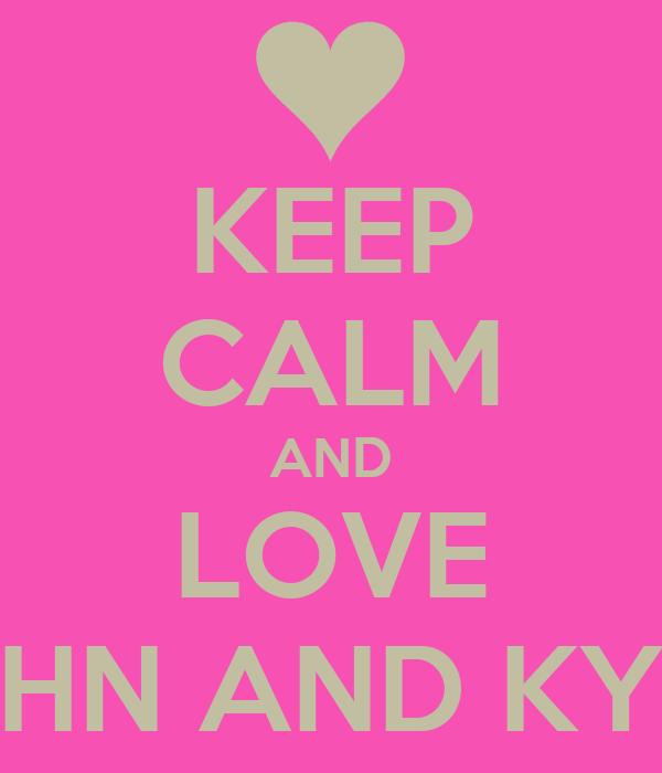 KEEP CALM AND LOVE JOHN AND KYLA