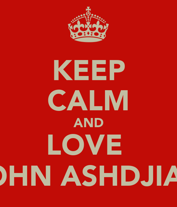 KEEP CALM AND LOVE  JOHN ASHDJIAN