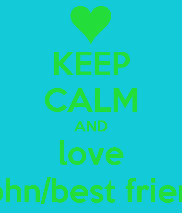 KEEP CALM AND love John/best friend