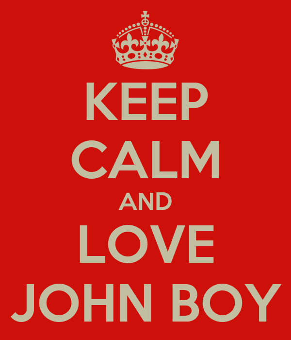 KEEP CALM AND LOVE JOHN BOY