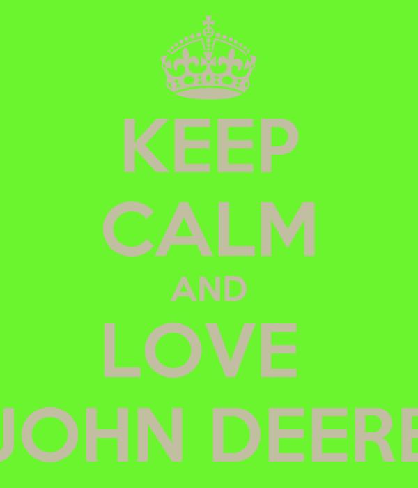 KEEP CALM AND LOVE  JOHN DEERE