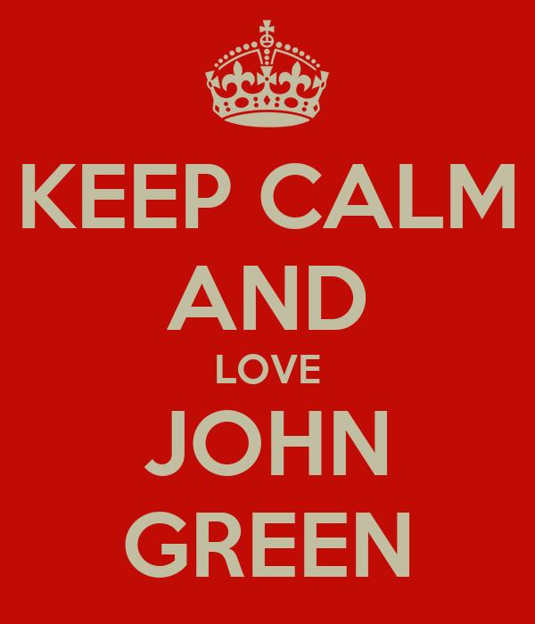 KEEP CALM AND LOVE JOHN GREEN