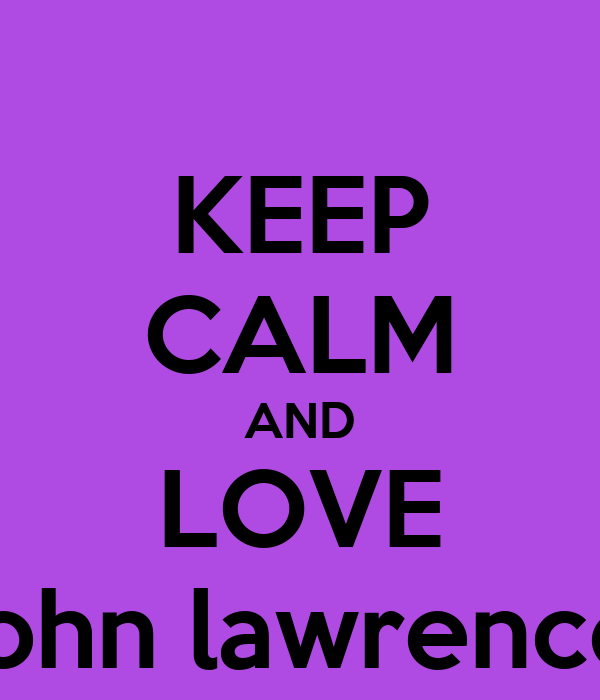 KEEP CALM AND LOVE john lawrence