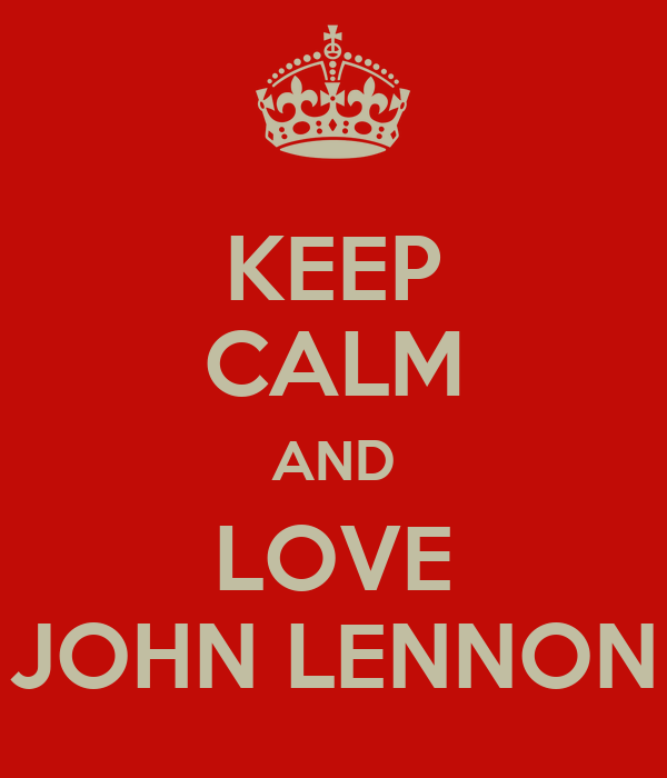 KEEP CALM AND LOVE JOHN LENNON
