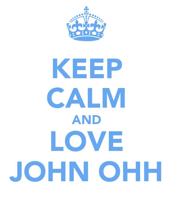 KEEP CALM AND LOVE JOHN OHH