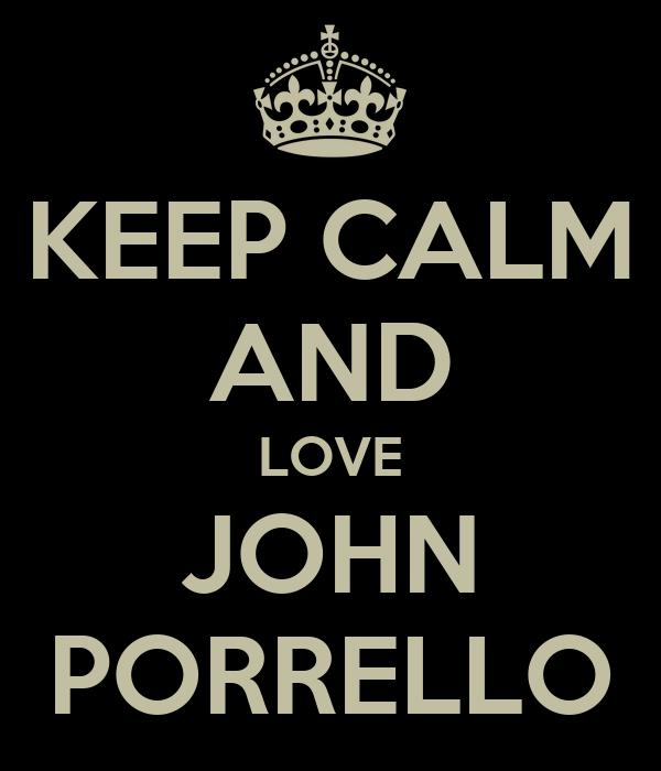 KEEP CALM AND LOVE JOHN PORRELLO