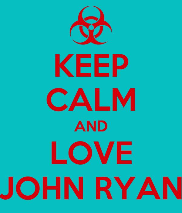 KEEP CALM AND LOVE JOHN RYAN