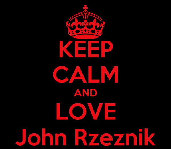KEEP CALM AND LOVE John Rzeznik