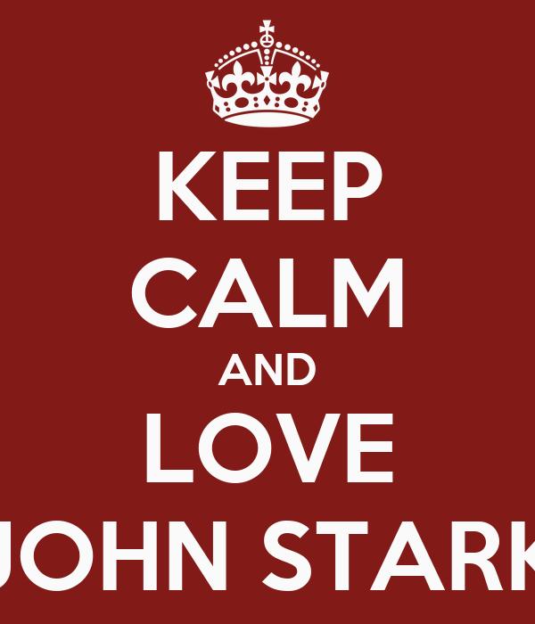 KEEP CALM AND LOVE JOHN STARK