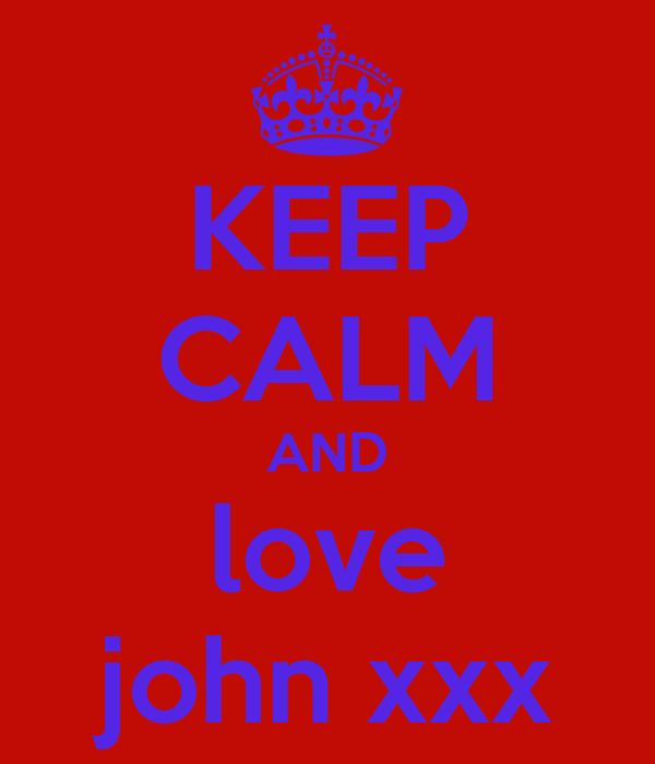 KEEP CALM AND love john xxx
