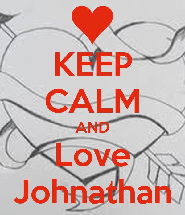 KEEP CALM AND Love Johnathan