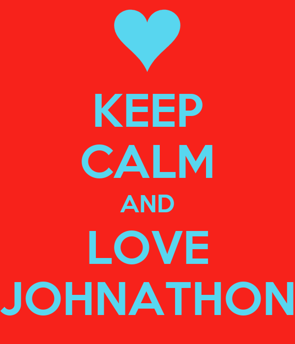 KEEP CALM AND LOVE JOHNATHON