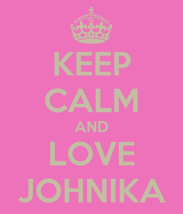 KEEP CALM AND LOVE JOHNIKA