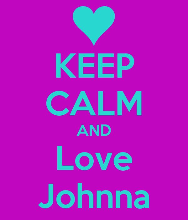 KEEP CALM AND Love Johnna