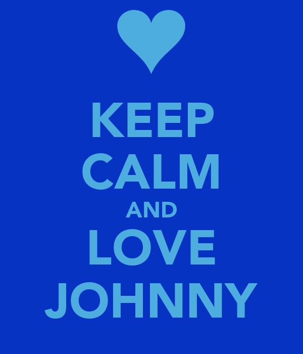 KEEP CALM AND LOVE JOHNNY