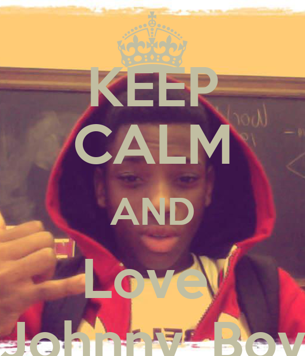 KEEP CALM AND Love  Johnny_Boy
