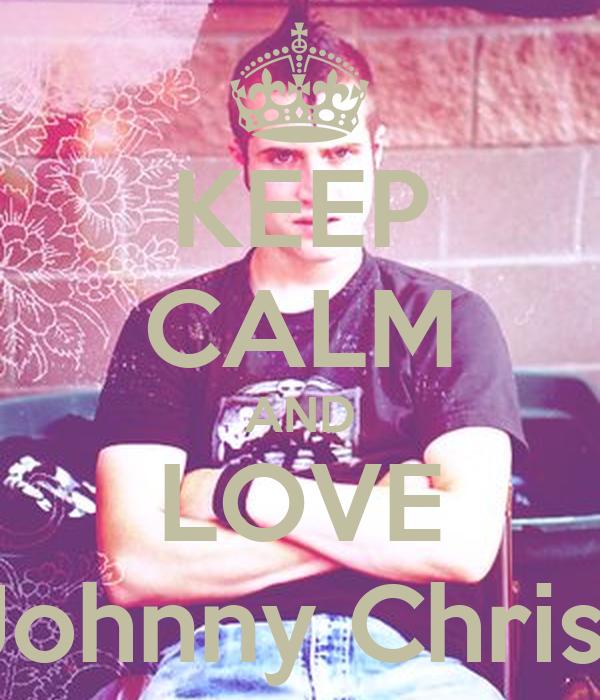 KEEP CALM AND LOVE Johnny Christ