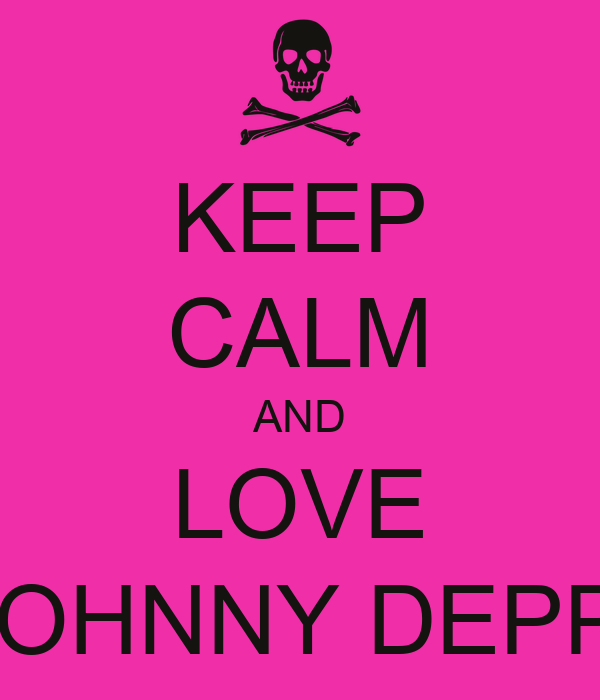 KEEP CALM AND LOVE JOHNNY DEPP!